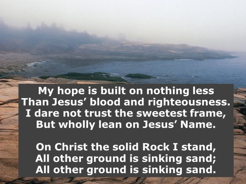 My+hope+is+built+on+nothing+less+Than+Jesus'+blood+and+righteousness